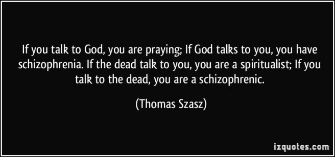 if-you-talk-to-god-you-are-praying-if-god-talks-to-you-you-have-schizophrenia1