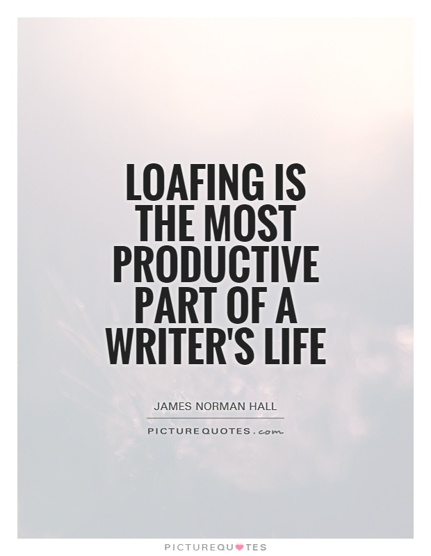 loafing-is-the-most-productive-part-of-a-writers-life-quote-1