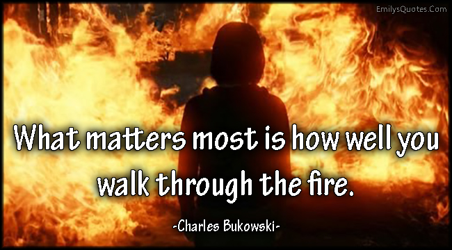 EmilysQuotes_Com-amazing-great-inspirational-motivational-matter-walk-fire-Charles-Bukowski