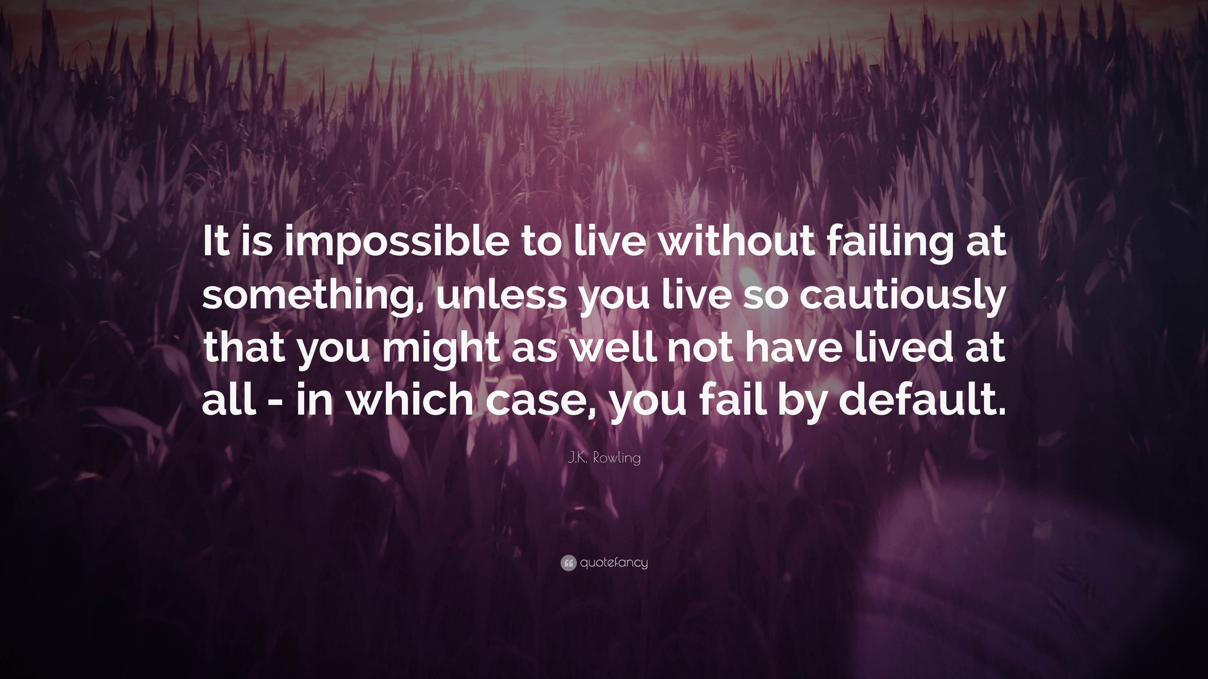 5926-J-K-Rowling-Quote-It-is-impossible-to-live-without-failing-at.jpg
