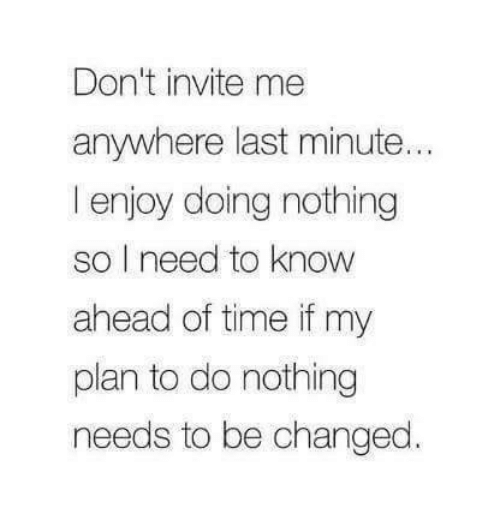 dont-invite-me-anywhere-last-minute-i-enjoy-doing-nothing-3974635
