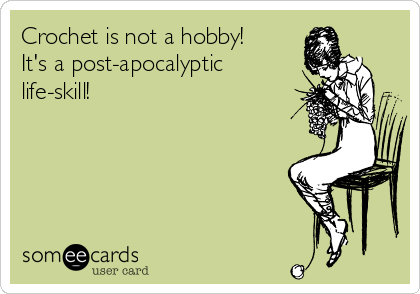 crochet-is-not-a-hobby-its-a-post-apocalyptic-life-skill-b542f